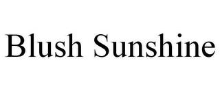 BLUSH SUNSHINE trademark