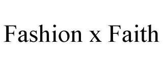 FASHION X FAITH trademark