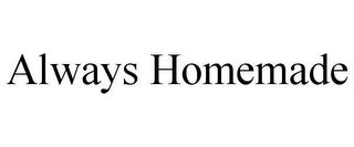 ALWAYS HOMEMADE trademark