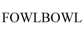 FOWLBOWL trademark
