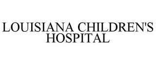 LOUISIANA CHILDREN'S HOSPITAL trademark