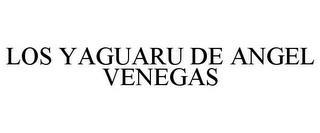 LOS YAGUARU DE ANGEL VENEGAS trademark