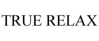 TRUE RELAX trademark