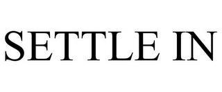 SETTLE IN trademark