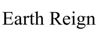 EARTH REIGN trademark