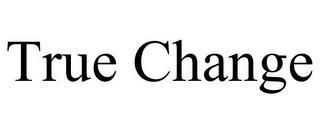 TRUE CHANGE trademark