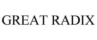 GREAT RADIX trademark