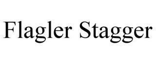 FLAGLER STAGGER trademark