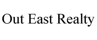 OUT EAST REALTY trademark