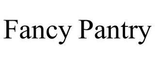 FANCY PANTRY trademark