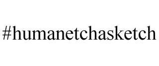 #HUMANETCHASKETCH trademark