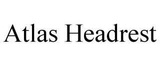 ATLAS HEADREST trademark