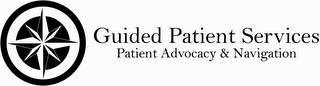 GUIDED PATIENT SERVICES PATIENT ADVOCACY & NAVIGATION trademark