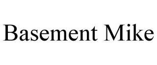 BASEMENT MIKE trademark