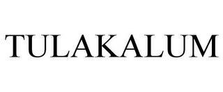 TULAKALUM trademark