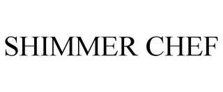 SHIMMER CHEF trademark