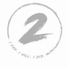 2 I CAN. I WILL. I DID. trademark