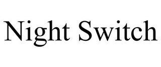 NIGHT SWITCH trademark