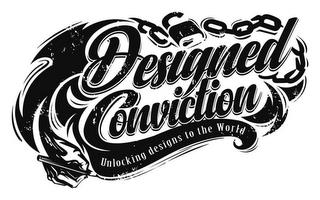 DESIGNED CONVICTION UNLOCKING DESIGNS TO THE WORLD trademark