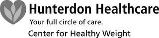 HUNTERDON HEALTHCARE YOUR FULL CIRCLE OF CARE. CENTER FOR HEALTHY WEIGHT trademark