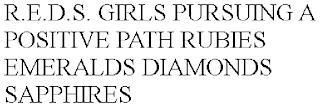 R.E.D.S. GIRLS PURSUING A POSITIVE PATH RUBIES EMERALDS DIAMONDS SAPPHIRES trademark
