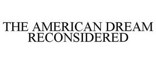 THE AMERICAN DREAM RECONSIDERED trademark