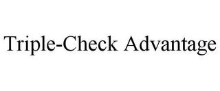 TRIPLE-CHECK ADVANTAGE trademark