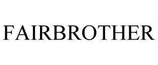 FAIRBROTHER trademark