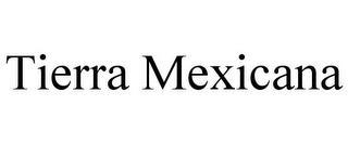 TIERRA MEXICANA trademark