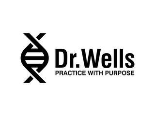 DR. WELLS PRACTICE WITH PURPOSE trademark