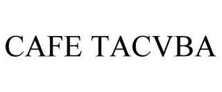 CAFE TACVBA trademark