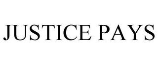 JUSTICE PAYS trademark