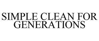 SIMPLE CLEAN FOR GENERATIONS trademark