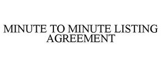 MINUTE TO MINUTE LISTING AGREEMENT trademark