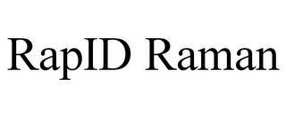 RAPID RAMAN trademark