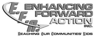 E.F.A. ENHANCING FORWARD ACTION INC. - REACHING OUR COMMUNITIES' KIDS trademark