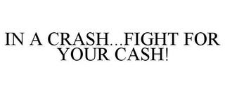 IN A CRASH...FIGHT FOR YOUR CASH! trademark