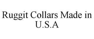 RUGGIT COLLARS MADE IN U.S.A trademark