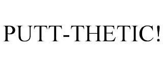 PUTT-THETIC! trademark
