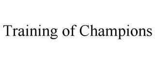 TRAINING OF CHAMPIONS trademark