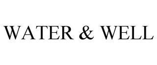 WATER & WELL trademark