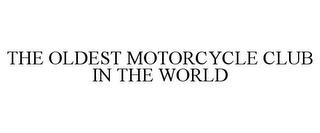 THE OLDEST MOTORCYCLE CLUB IN THE WORLD trademark