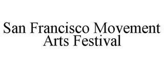 SAN FRANCISCO MOVEMENT ARTS FESTIVAL trademark
