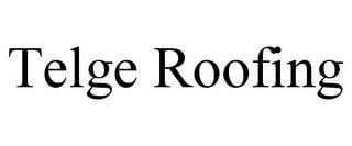 TELGE ROOFING trademark