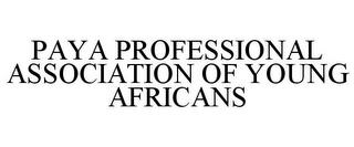 PAYA PROFESSIONAL ASSOCIATION OF YOUNG AFRICANS trademark