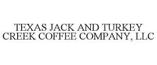 TEXAS JACK AND TURKEY CREEK COFFEE COMPANY, LLC trademark