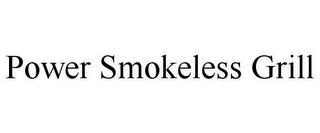 POWER SMOKELESS GRILL trademark