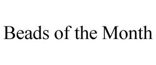 BEADS OF THE MONTH trademark