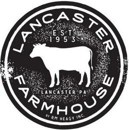 LANCASTER FARMHOUSE BY RM HEAGY INC. EST 1953 LANCASTER PA trademark