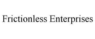 FRICTIONLESS ENTERPRISES trademark